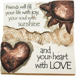 Written in stone Friends will fill your life.